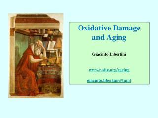 Oxidative Damage and Aging Giacinto Libertini r-site/ageing giacinto.libertini@tin.it