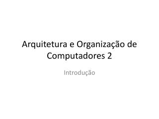 Arquitetura e Organização de Computadores 2