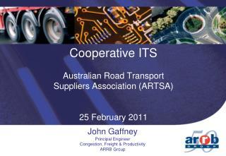 Cooperative ITS Australian Road Transport  Suppliers Association (ARTSA) 25 February 2011
