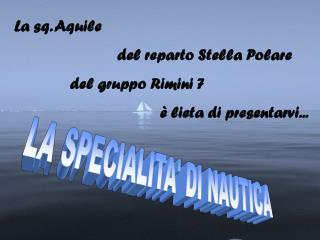 La sq. Aquile                          del reparto Stella Polare              del gruppo Rimini 7