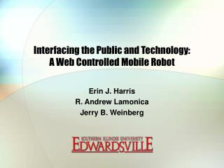 Interfacing the Public and Technology:  A Web Controlled Mobile Robot
