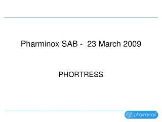 Pharminox SAB -  23 March 2009