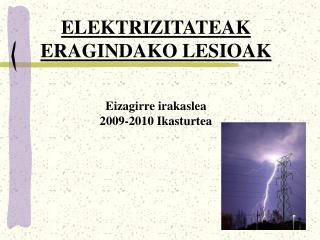 ELEKTRIZITATEAK ERAGINDAKO LESIOAK Eizagirre irakaslea 2009-2010 Ikasturtea