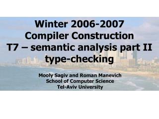 Winter 2006-2007 Compiler Construction T7 – semantic analysis part II type-checking
