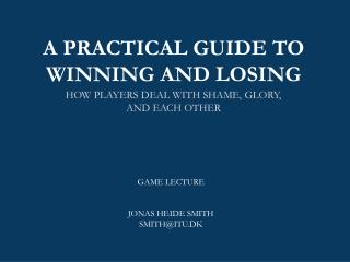 A PRACTICAL GUIDE TO WINNING AND LOSING HOW PLAYERS DEAL WITH SHAME, GLORY,  AND EACH OTHER