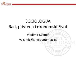 SOCIOLOGIJA Rad ,  privreda i ekonomski život
