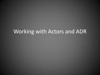 Working with Actors and ADR