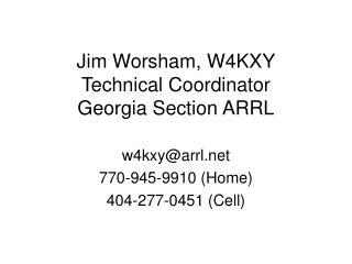 Jim Worsham, W4KXY Technical Coordinator Georgia Section ARRL