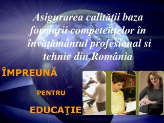 ÎMPREUNĂ                  PENTRU           EDUCAŢIE