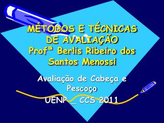 MÉTODOS E TÉCNICAS DE AVALIAÇÃO  Profª Berlis Ribeiro dos Santos Menossi