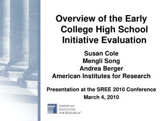 Overview of the Early College High School Initiative Evaluation  Susan Cole Mengli Song Andrea Berger American Institute