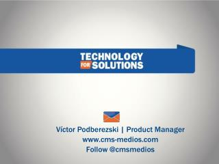 Víctor Podberezski | Product Manager cms-medios Follow @cmsmedios