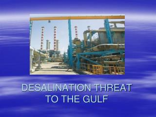DESALINATION THREAT  TO THE GULF