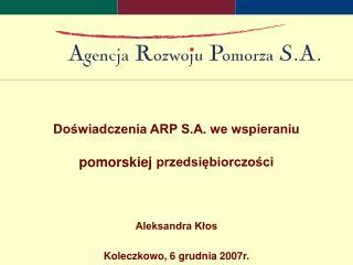 Doświadczenia ARP S.A. we wspieraniu pomorskiej  przedsiębiorczości Aleksandra Kłos