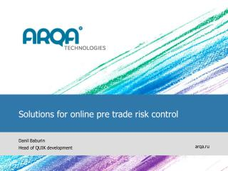 Solutions for online pre trade risk control Danil Baburin H ead of QUIK development
