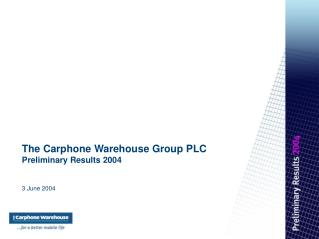 The Carphone Warehouse Group PLC Preliminary Results 2004