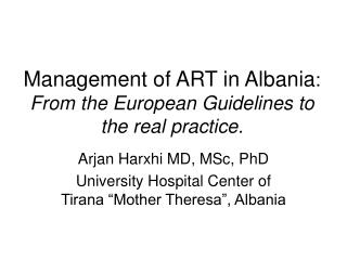 Management of ART in Albania :  From the European Guidelines to the real practice.