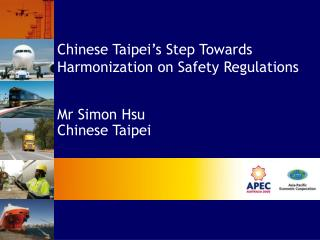 Chinese Taipei's Step Towards Harmonization on Safety Regulations Mr Simon Hsu Chinese Taipei
