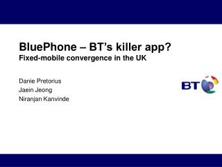BluePhone � BT�s killer app? Fixed-mobile convergence in the UK