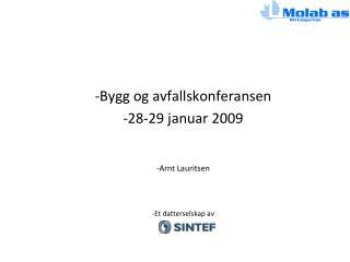 Bygg og avfallskonferansen 28-29 januar 2009 Arnt Lauritsen Et datterselskap av