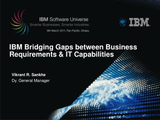 IBM Bridging Gaps between Business Requirements & IT Capabilities