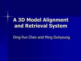 A 3D Model Alignment and Retrieval System