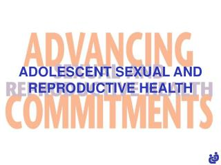 ADOLESCENT SEXUAL AND REPRODUCTIVE HEALTH