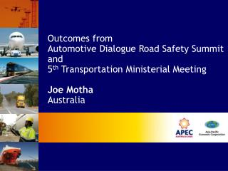 Outcomes from Automotive Dialogue Road Safety Summit and 5 th  Transportation Ministerial Meeting