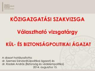 A diasort hatályosította:  dr. Szemesi Sándor(Külpolitikai ágazat) és