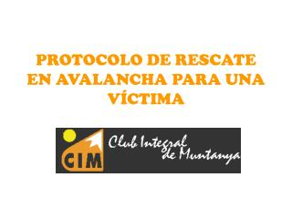 PROTOCOLO DE RESCATE EN AVALANCHA PARA UNA V�CTIMA