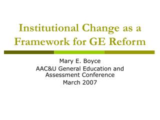 Institutional Change as a Framework for GE Reform