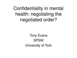 Confidentiality in mental health: negotiating the negotiated order?