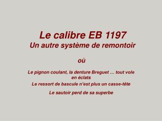 Le calibre EB 1197 Un autre système de remontoir
