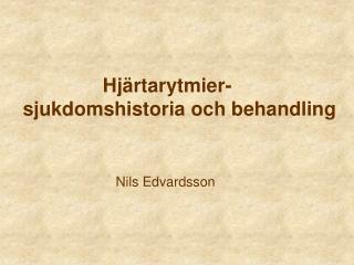 Hjärtarytmier- sjukdomshistoria och behandling Nils Edvardsson