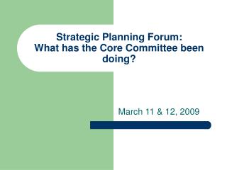 Strategic Planning Forum: What has the Core Committee been doing?