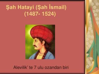 ?ah Hatayi (?ah ?smail)             (1487- 1524)
