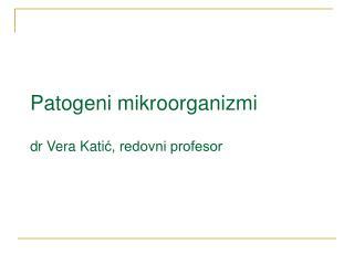 Patogeni mikroorganizmi dr Vera Kati ć, redovni profesor