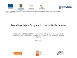 Servicii sociale – Ocupare  î n comunit ăț ile de romi