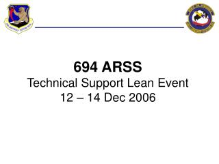 694 ARSS Technical Support Lean Event 12 – 14 Dec 2006