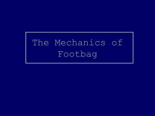 The Mechanics of Footbag