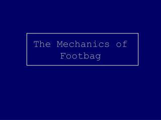 The Mechanics of Footbag