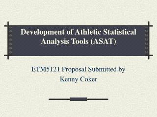 Development of Athletic Statistical Analysis Tools ( ASAT)