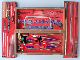 Medical and Surgical procedures!