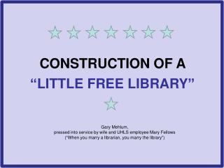 "CONSTRUCTION OF A  ""LITTLE FREE LIBRARY"""