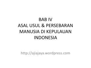BAB IV ASAL USUL & PERSEBARAN MANUSIA DI KEPULAUAN INDONESIA