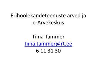 Erihoolekandeteenuste arved ja e-Arvekeskus  Tiina Tammer tiina.tammer@rt.ee 6 11 31 30
