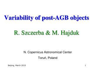 Variability of post-AGB objects R. Szczerba & M. Hajduk