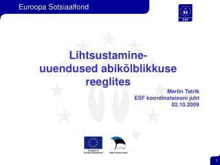 Lihtsustamine- uuendused abikõlblikkuse reeglites Merlin Tatrik ESF koordinatsiooni juht