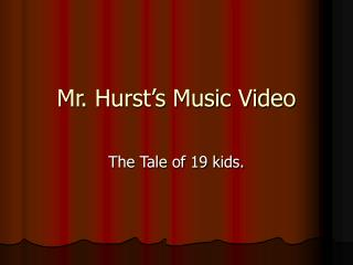 Mr. Hurst's Music Video