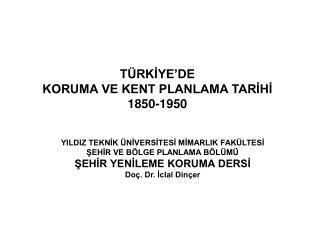 TÜRKİYE'DE  KORUMA VE KENT PLANLAMA TARİHİ 1850-1950